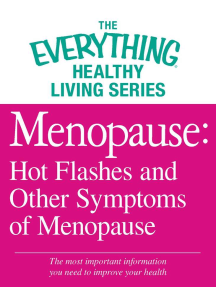 Menopause: Hot Flashes and Other Symptoms of Menopause: The most important information you need to improve your health
