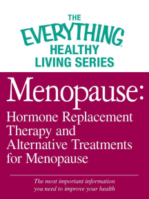 Menopause: Hormone Replacement Therapy and Alternative Treatments for Menopause: The most important information you need to improve your health
