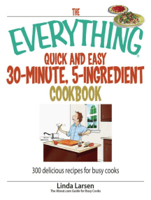 The Everything Quick and Easy 30 Minute, 5-Ingredient Cookbook: 300 Delicious Recipes for Busy Cooks