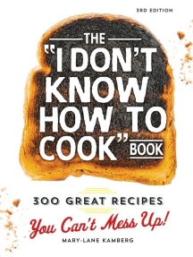 The I Don't Know How To Cook Book: 300 Great Recipes You Can't Mess Up!