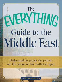 The Everything Guide to the Middle East: Understand the people, the politics, and the culture of this conflicted region