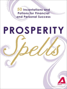 Prosperity Spells: 50 Incantations and Potions for Financial and Personal Success