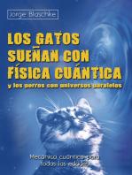 Los gatos sueñan con física cuántica y los perros con universos paralelos: Mecánica cuántica para todas las edades