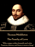 """The Family of Love: """"Who reigns within himself, and rules Passions, desires, and fears, is more a king."""""""