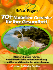 70+ Natürliche Getränke für Ihre Gesundheit: Kleiner digitale Führer, um die natürliche heilende Wirkung von Obst und Gemüse kennenzulernen