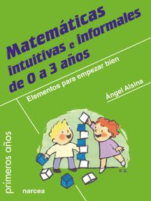 Matemáticas intuitivas e informales de 0 a 3 años: Elementos para empezar bien