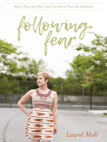 Following Fear: How I Faced 30 Fears and Learned to Trust the Unknown