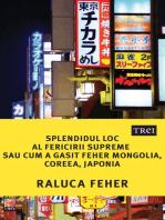 Splendidul loc al fericirii supreme sau cum a găsit Feher Mongolia, Coreea, Japonia