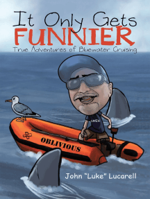 It Only Gets Funnier: True Adventures of Bluewater Cruising