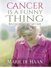 Cancer Is a Funny Thing: Reconstructing My Life
