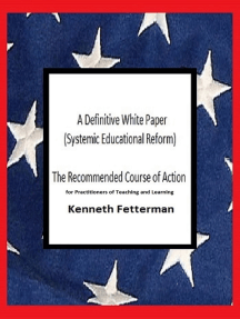 A Definitive White Paper: Systemic Educational Reform (The Recommended Course of Action for Practitioners of Teaching and Learning)