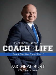 Everybody Needs a Coach in Life: Isn't It Time You Found Yours?