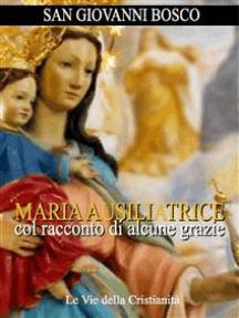 Maria Ausiliatrice col racconto di alcune grazie