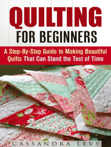 Quilting for Beginners: A Step-By-Step Guide to Making Beautiful Quilts That Can Stand the Test of Time: DIY Projects