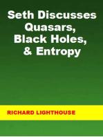 Seth Discusses Quasars, Black Holes, & Entropy