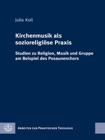 Kirchenmusik als sozioreligiöse Praxis: Studien zu Religion, Musik und Gruppe am Beispiel des Posaunenchors