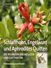 Schlafmohn, Engelwurz und Aphrodites Quitten: Die Pflanzen der Heiligen und Gottheiten