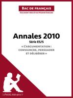 """Annales 2010 Série ES/S """"L'argumentation : convaincre, persuader et délibérer"""" (Bac de français): Réussir le bac de français"""