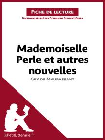Mademoiselle Perle et autres nouvelles de Guy de Maupassant (Fiche de lecture): Résumé complet et analyse détaillée de l'oeuvre
