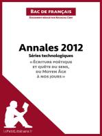 """Annales 2012 Séries technologiques """"Écriture poétique et quête du sens, du Moyen Âge à nos jours"""" (Bac de français): Réussir le bac de français"""