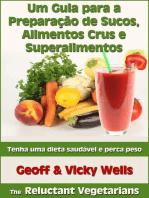 Um Guia para a Preparação de Sucos, Alimentos Crus e Superalimentos
