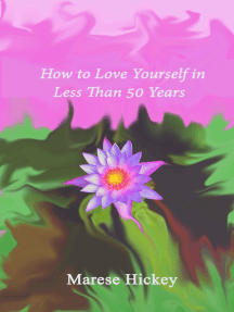 How to Love Yourself in Less Than 50 Years Move from Low Self-Esteem to Self-Compassion and Energise Your Life, Soul and Spirit