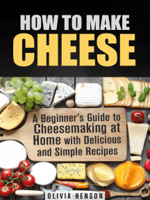 How to Make Cheese: A Beginner's Guide to Cheesemaking at Home with Delicious and Simple Recipes: Cheesemaking