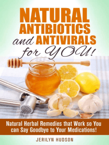 Natural Antibiotics and Antivirals for You! Natural Herbal Remedies that Work so You can Say Goodbye to Your Medications!: Natural Remedies