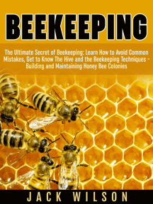 Beekeeping: Beekeeping Guide: Avoid Common Mistakes, Get to Know The Hive and the Beekeeping Techniques - Building and Maintaining Honey Bee Colonies