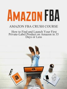 Amazon FBA: Amazon FBA Crush Course - How to Find and Launch your First Private-Label Product on Amazon in 35 Days or Less