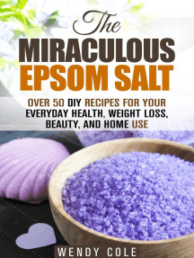 The Miraculous Epsom Salt: Over 50 DIY Recipes for Your Everyday Health, Weight Loss, Beauty, and Home Use: Household Hacks