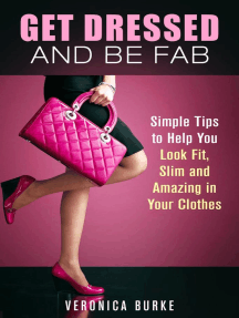 Get Dressed and Be Fab: Simple Tips to Help You Look Fit, Slim and Amazing in Your Clothes: Fashion & Style