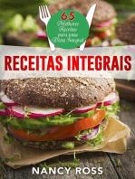 Receitas integrais: as 65 melhores receitas para uma dieta integral por Nancy Ross