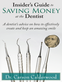 Insider's Guide to Saving Money at the Dentist: A Dentist's Advice on How to Effectively Create and Keep an Amazing Smile