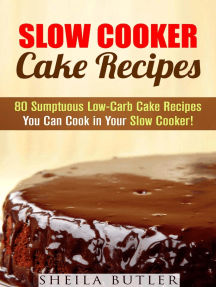 Slow Cooker Cake Recipes: 80 Sumptuous Low-Carb Cake Recipes You Can Cook in Your Slow Cooker!: Healthy Slow Cooker
