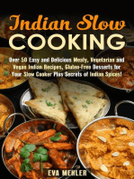 Indian Slow Cooking: Over 50 Easy and Delicious Meaty, Vegetarian and Vegan Indian Recipes, Gluten-Free Desserts for Your Slow Cooker Plus Secrets of Indian Spices!: Authentic Meals