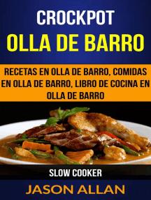 Crockpot: Olla de barro: recetas en olla de barro, comidas en olla de barro, libro de cocina en olla de barro (Slow Cooker)