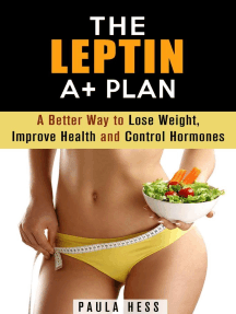 The Leptin A+ Plan: A Better Way to Lose Weight, Improve Health and Control Hormones: Weight Loss Plan