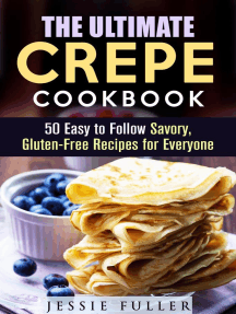 The Ultimate Crepe Cookbook: 50 Easy to Follow Savory, Gluten-Free Recipes for Everyone: Healthy Desserts