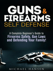 Guns & Firearms: Self-Defense A Complete Beginner's Guide to Firearms Safety, Gun Laws and Defending Your Family!: Self Defense Series