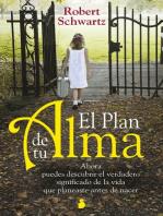 El plan de tu alma: Ahora puedes descubrir el verdadero significado de la vida que planeaste antes de nacer