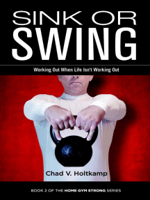 Sink or Swing: Working Out When Life Isn't Working Out: Home Gym Strong, #2