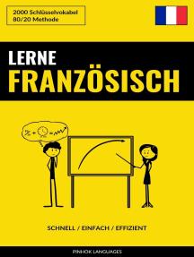 Lerne Französisch: Schnell / Einfach / Effizient: 2000 Schlüsselvokabel