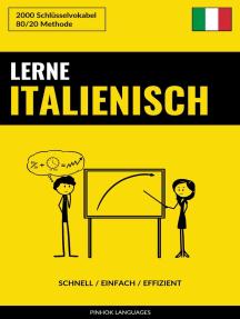 Lerne Italienisch: Schnell / Einfach / Effizient: 2000 Schlüsselvokabel