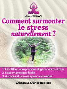 Comment surmonter le stress naturellement: Petit guide simple et facile pour vaincre le stress et se retrouver soi-même, en paix