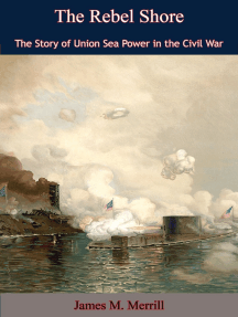 The Rebel Shore: The Story of Union Sea Power in the Civil War