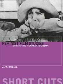 Feminist Film Studies: Writing the Woman into Cinema