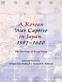 A Korean War Captive in Japan, 1597?1600: The Writings of Kang Hang