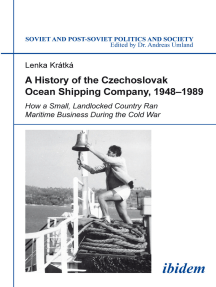 A History of the Czechoslovak Ocean Shipping Company, 1948--1989: How a Small, Landlocked Country Ran Maritime Business During the Cold War