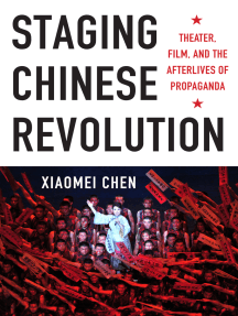Staging Chinese Revolution: Theater, Film, and the Afterlives of Propaganda